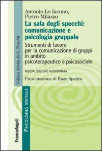 Copertina di 'La sala degli specchi: comunicazione e psicologia gruppale. Strumenti di lavoro per la comunicazione di gruppi in ambito psicoterapeutico e psicosociale'