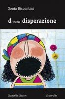 D come disperazione - Biscontini Sonia