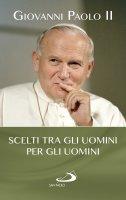 Scelti tra gli uomini per gli uomini - Giovanni Paolo II