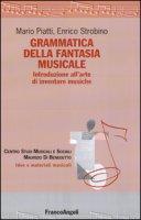 Grammatica della fantasia musicale. Introduzione all'arte di inventare musiche - Piatti Mario, Strobino Enrico