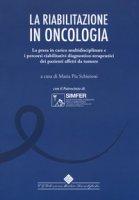 La riabilitazione in oncologia. La presa in carico multidisciplinare e i percorsi riabilitativi diagnostico-terapeutici dei pazienti affetti da tumore
