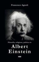 Filosofia, religione, politica in Einstein - Francesco Agnoli