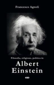 Copertina di 'Filosofia, religione, politica in Einstein'