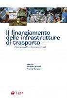 Finanziamento delle infrastrutture di trasporto (Il) - Alberto Milotti, Noemi Patumi