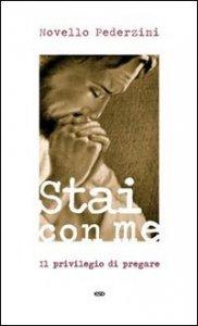 Copertina di 'Stai con me. Il privilegio di pregare'