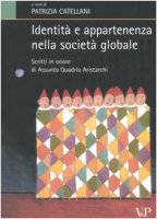 Identità e appartenenza nella società globale. Scritti in onore di Assunto Quadrio Aristarchi - Catellani P.