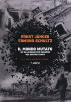 Il mondo mutato. Un sillabario per immagini del nostro mondo - Jünger Ernst, Schultz Edmund