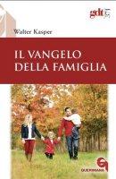 Il vangelo della famiglia - Walter Kasper