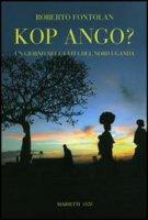 Kop ango? Un giorno nella vita del Nord Uganda - Fontolan Roberto