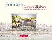 La vita di Gesù narrata alla figlia Romana - Alcide De Gasperi