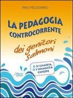 La pedagogia controcorrente dei genitori salmoni - Pellegrino Pino
