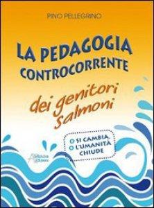 Copertina di 'La pedagogia controcorrente dei genitori salmoni'