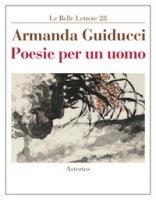 Poesie per un uomo - Guiducci Armanda