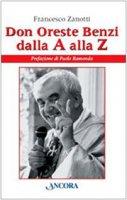 Don Oreste Benzi dalla A alla Z - Francesco Zanotti