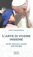 L' arte di vivere insieme - Papa Francesco