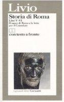 Storia di Roma. Libri 5-6. Il sacco di Roma e le lotte per il Consolato. Testo latino a fronte - Livio Tito