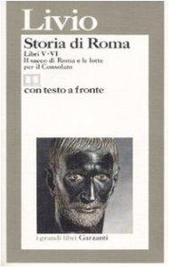 Copertina di 'Storia di Roma. Libri 5-6. Il sacco di Roma e le lotte per il Consolato. Testo latino a fronte'