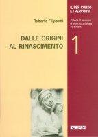 Il per-corso e i percorsi. 1: Dalle origini al Rinascimento. - Roberto Filippetti