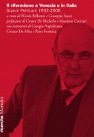 Il riformismo a Venezia e in Italia. Gianni Pellicani 1932-2006. Atti del Convegno (Venezia, 26 aprile 2016) - Pellicani Nicola, Sciaccà Giuseppe
