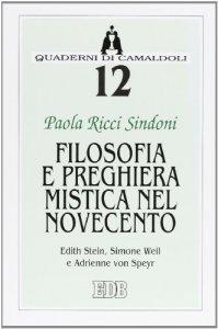 Copertina di 'Filosofia e preghiera mistica nel Novecento. Edith Stein, Simone Weil e Adrienne von Speyr'