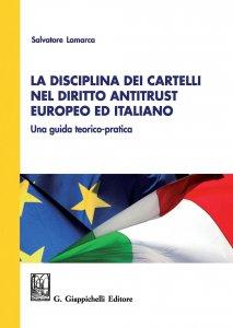Copertina di 'La disciplina dei cartelli nel diritto antitrust europeo ed italiano: una guida teorico-pratica'