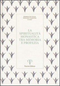 Copertina di 'La spiritualità monastica tra memoria e profezia'