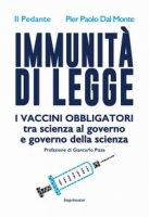 Immunità di legge. I vaccini obbligatori tra scienza al governo e governo della scienza - Il Pedante, Dal Monte Pier Paolo