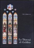 Diocesi di Gubbio. Una storia ultramillenaria, un patrimonio culturale, morale, religoso, ineludibile - Bottaccioli Pietro