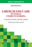 Liberi di educare in Italia come in Europa. 55 questioni tra diritto, filosofia e politica - Petti Donato