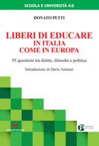 Copertina di 'Liberi di educare in Italia come in Europa. 55 questioni tra diritto, filosofia e politica'