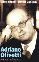 Adriano Olivetti. Lo spirito nell'impresa - Giulio Sapelli, Davide Cadeddu