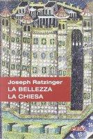 La bellezza, la Chiesa - Benedetto XVI (Joseph Ratzinger)