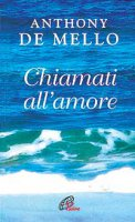 Chiamati all'amore. Riflessioni - De Mello Anthony