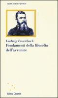 Fondamenti della filosofia dell'avvenire - Feuerbach Ludwig