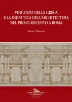 Vincenzo della Greca e la didattica dell'architettura nel primo Seicento a Roma - Tabarrini Marisa