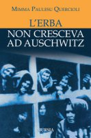 L' erba non cresceva ad Auschwitz - Paulesu Quercioli Mimma