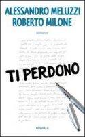 Ti perdono - Alessandro Meluzzi, Roberto Milone