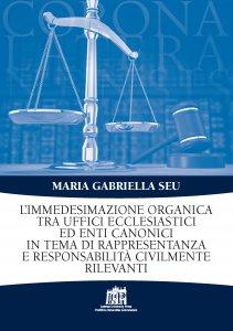 Copertina di 'L' immedesimazione organica tra uffici ecclesiastici ed enti canonici in tema di rappresentanza e responsabilità civilmente rilevanti'
