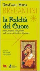 Copertina di 'Fedeltà del cuore. Dalla fragilità alla fedeltà sulle orme di Maria e Giuseppe'