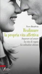 Copertina di 'Realizzare la propria vita affettiva. Imparare ad amare. La vita di coppia. La solitudine abitata'