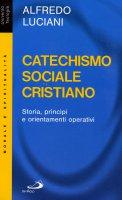 Catechismo sociale cristiano. Storia, principi e orientamenti operativi - Luciani Alfredo