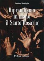 Riprendiamo in mano il santo rosario - Maniglia Andrea