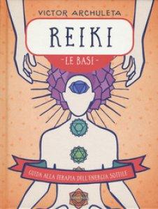Copertina di 'Reiki. Le basi. Guida alla terapia dell'energia sottile'