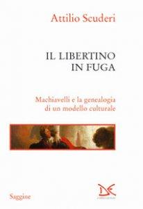 Copertina di 'Il libertino in fuga. Machiavelli e la genealogia di un modello culturale'