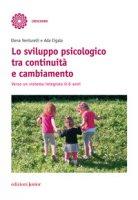 Lo sviluppo psicologico tra continuità e cambiamento. Verso un sistema integrato 0-6 anni - Venturelli Elena, Cigala Ada