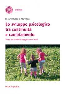 Copertina di 'Lo sviluppo psicologico tra continuità e cambiamento. Verso un sistema integrato 0-6 anni'