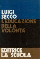L' educazione della volontà - Luigi Secco