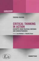 Critical thinking in action. Excerpts from political writings and correspondence - Colorni Eugenio