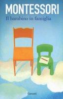 Il bambino in famiglia - Montessori Maria