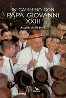 In cammino con papa Giovanni XXIII. Angelo della pace - Innocente Feliciano